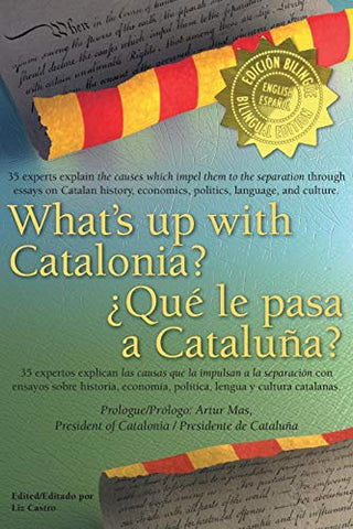 What'S Up With Catalonia? / Qu Le Pasa A Catalua?: The Causes Which Impel Them To The Separation / Las Causas Que La Impulsan A La Separacin