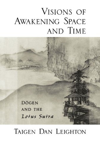 Visions Of Awakening Space And Time: Dgen And The Lotus Sutra