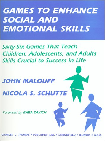 Games To Enhance Social And Emotional Skills: Sixty-Six Games That Teach Children, Adolescents, And Adults Skills Crucial To Success In Life