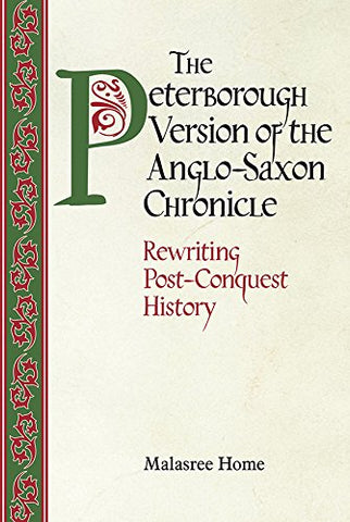 The Peterborough Version Of The Anglo-Saxon Chronicle: Rewriting Post-Conquest History (Anglo-Saxon Studies)