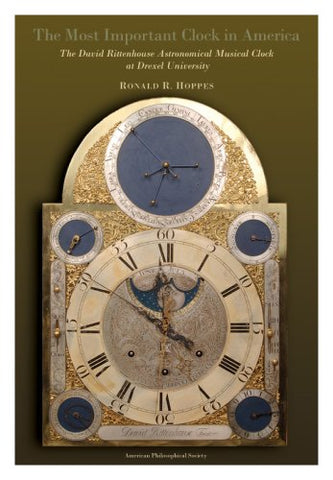 Most Important Clock In America: The David Rittenhouse Astronomical Musical Clock At Drexel University: Transactions, American Philosophical Society ... Of The American Philosophical Society)