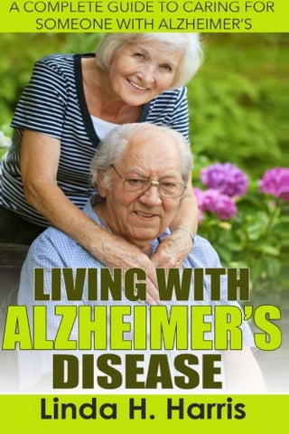 Living With Alzheimer?S Disease: A Complete Guide To Caring For Someone With Alzheimers