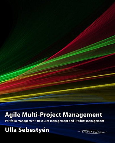 Agile Multi-Project Management: Portfolio Management, Resource Management And Product Management (Agile Product Development)