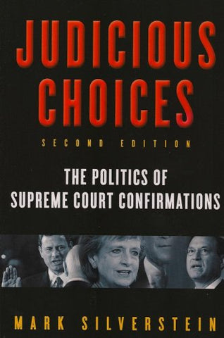 Judicious Choices: The Politics Of Supreme Court Confirmations (Second Edition)