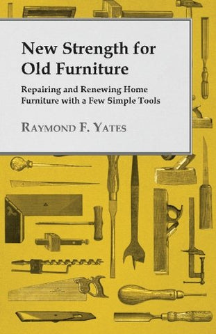 New Strength For Old Furniture Repairing And Renewing Home Furniture With A Few Simple Tools