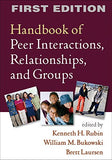 Handbook Of Peer Interactions, Relationships, And Groups, First Edition (Social, Emotional, And Personality Development In Context)