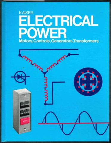 Electrical Power: Motors, Controls, Generators, Transformers
