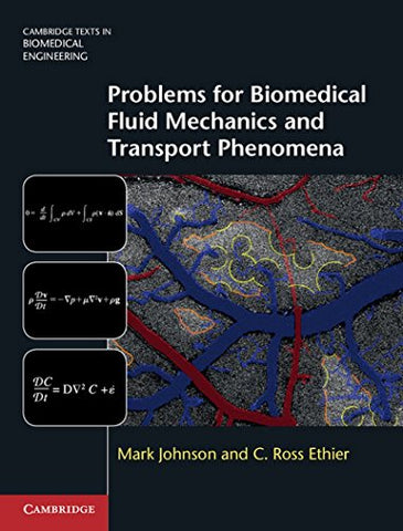 Problems For Biomedical Fluid Mechanics And Transport Phenomena (Cambridge Texts In Biomedical Engineering)