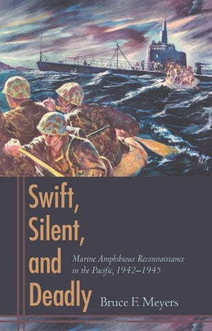 Swift, Silent, And Deadly: Marine Amphibious Reconnaissance In The Pacific, 1942-1945