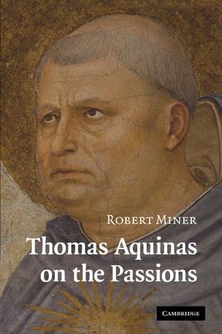 Thomas Aquinas On The Passions: A Study Of Summa Theologiae, 1A2Ae 22-48