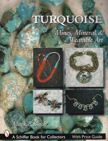Turquoise: Mines, Mineral, & Wearable Art (Schiffer Book For Collectors)