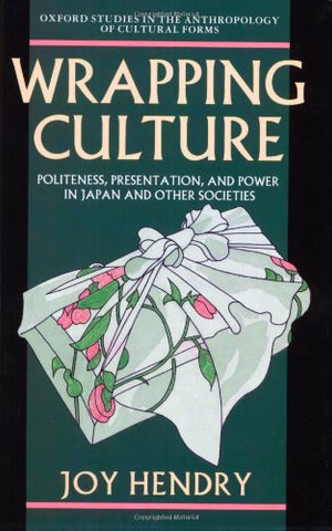 Wrapping Culture: Politeness, Presentation, And Power In Japan And Other Societies (Oxford Studies In Social And Cultural Anthropology - Cultural Forms)