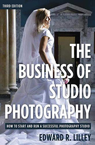 The Business Of Studio Photography: How To Start And Run A Successful Photography Studio