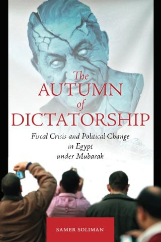 The Autumn Of Dictatorship: Fiscal Crisis And Political Change In Egypt Under Mubarak (Stanford Studies In Middle Eastern And Islamic Societies And Cultures)