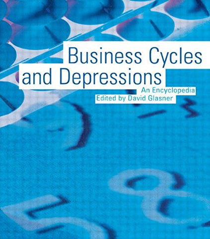 Business Cycles And Depressions: An Encyclopedia (Garland Reference Library Of Social Science)