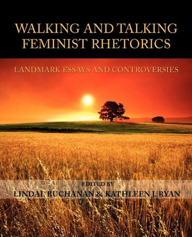 Walking And Talking Feminist Rhetorics: Landmark Essays And Controversies (Lauer Series In Rhetoric And Composition)