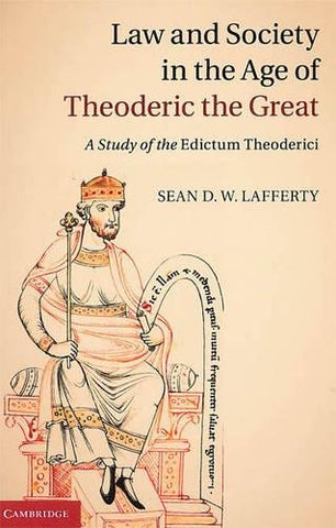 Law And Society In The Age Of Theoderic The Great: A Study Of The Edictum Theoderici
