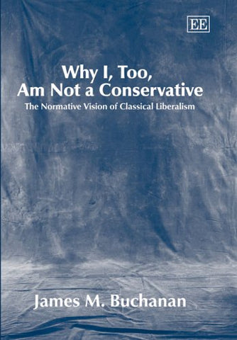 Why I, Too, Am Not A Conservative: The Normative Vision Of Classical Liberalism