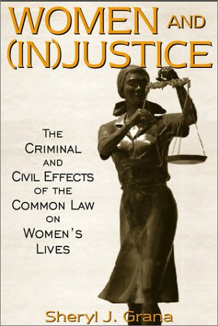 Women And (In)Justice: The Criminal And Civil Effects Of The Common Law On Women'S Lives