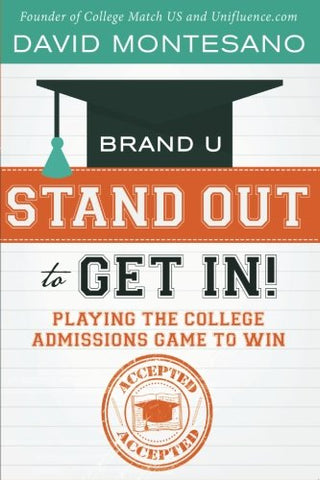 Brand U - Stand Out To Get In!: Playing The College Admissions Game To Win (Volume 2)