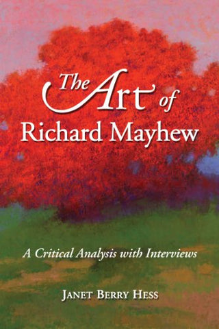 The Art Of Richard Mayhew: A Critical Analysis With Interviews