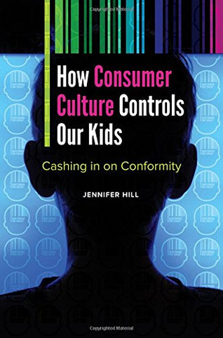 How Consumer Culture Controls Our Kids: Cashing In On Conformity (Childhood In America)