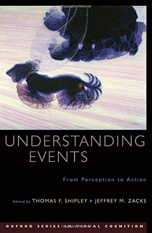 Understanding Events: From Perception To Action (Advances In Visual Cognition)