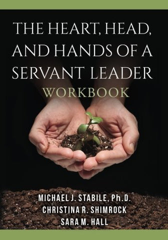 The Heart, Head, And Hands Of A Servant Leader: Workbook