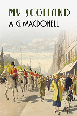 My Scotland (Fonthill Complete A. G. Macdonell)