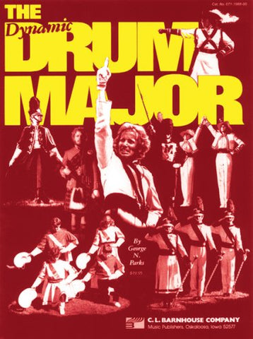 The Dynamic Drum Major: A Complete Training Manual For Drum Major And Directors