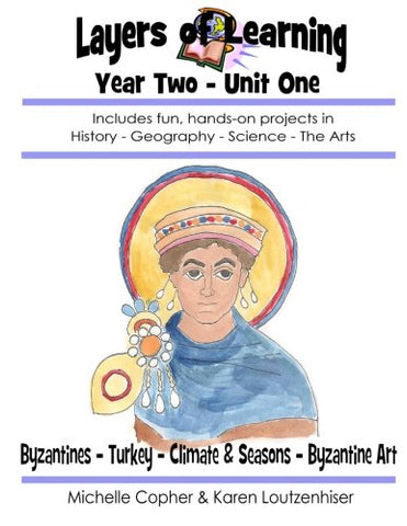 Layers Of Learning Year Two Unit One: Byzantines, Turkey, Climate & Seasons, Byzantine Art (Volume 1)