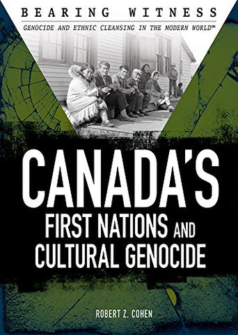 Canada'S First Nations And Cultural Genocide (Bearing Witness: Genocide And Ethnic Cleansing In The Modern World)