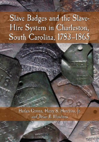 Slave Badges And The Slave-Hire System In Charleston, South Carolina: 1783-1865