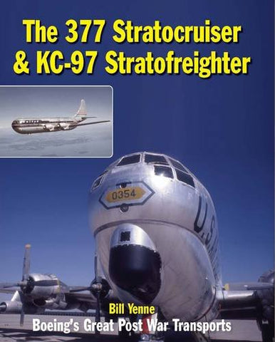 The 377 Stratocruiser & Kc-97 Stratofreighter: Boeing'S Great Post War Transports