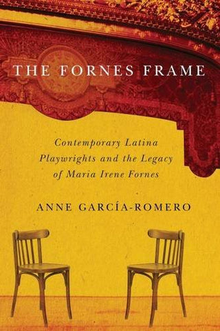 The Fornes Frame: Contemporary Latina Playwrights And The Legacy Of Maria Irene Fornes