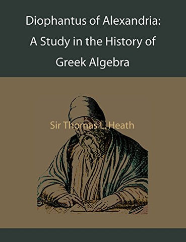 Diophantus Of Alexandria: A Study In The History Of Greek Algebra
