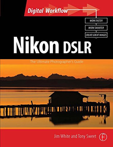 Nikon Dslr: The Ultimate Photographer'S Guide (Digital Workflow)