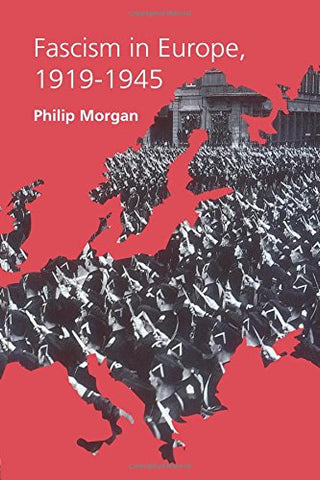 Fascism In Europe, 19191945 (Routledge Companions)