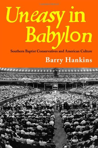 Uneasy In Babylon: Southern Baptist Conservative And American Culture (Religion & American Culture)