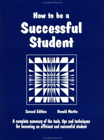 How To Be A Successful Student: A Complete Summary Of Tools, Tips And Techniques For Becoming A Master Student (Education)(2Nd Edition)