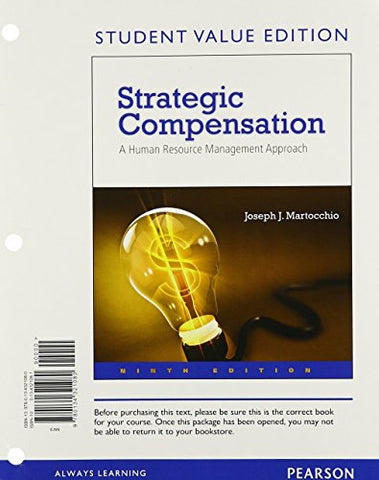 Strategic Compensation: A Human Resource Management Approach, Student Value Edition (9Th Edition)