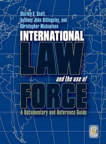 International Law And The Use Of Force: A Documentary And Reference Guide (Praeger Security International)