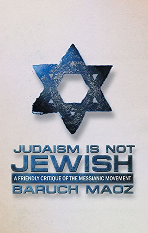 Judaism Is Not Jewish (Friendly Critique Of The Messianic Movement)