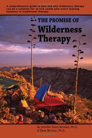 The Promise Of Wilderness Therapy: A Comprehensive Guide To How And Why Wilderness Therapy Can Be A Solution For At-Risk Youth Who Aren'T Making Headway In Traditional Therapy