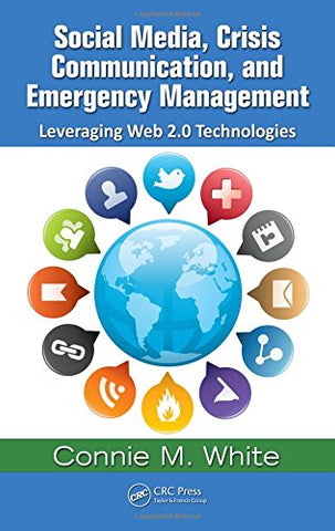 Social Media, Crisis Communication, And Emergency Management: Leveraging Web 2.0 Technologies