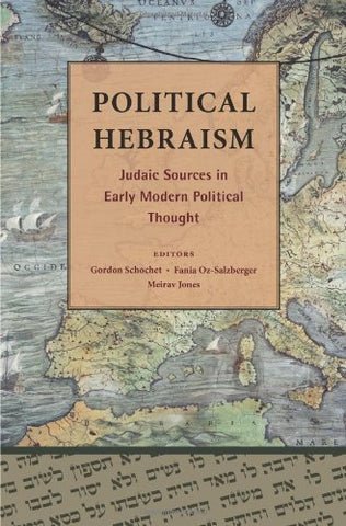 Political Hebraism: Judaic Sources In Early Modern Political Thought