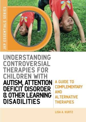 Understanding Controversial Therapies For Children With Autism, Attention Deficit Disorder, And Other Learning Disabilities: A Guide To Complementary And Alternative Medicine (Jkp Essentials)