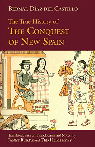 The True History Of The Conquest Of New Spain (Hackett Classics)