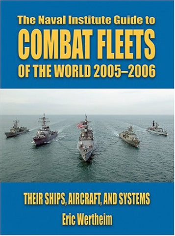 Combat Fleets Of The World: Their Ships, Aircraft, And Systems (Naval Institute Guide To Combat Fleets Of The World)