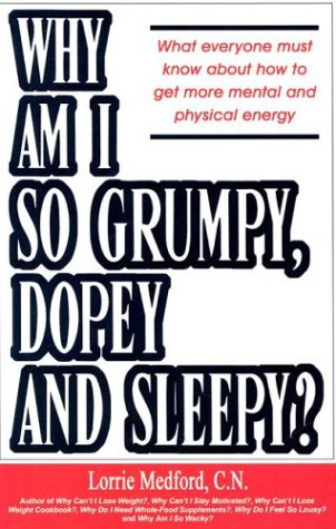 Why Am I So Grumpy, Dopey And Sleepy?: What Everyone Must Know About How To Get More Mental And Physical Energy